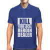 Kill Your Local Heroin Dealer Mens Polo