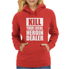 Kill Your Local Heroin Dealer Womens Hoodie