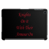 Knights do it with their armour on Tablet