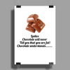 Ladies Chocolate will never call you fat! Chocolate understands! Poster Print (Portrait)