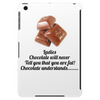 Ladies Chocolate will never call you fat! Chocolate understands! Tablet (vertical)