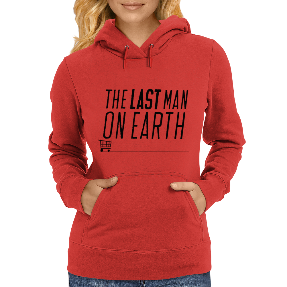Last man on earth Womens Hoodie