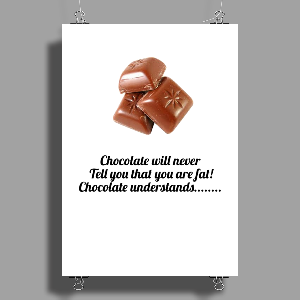 laugh humour funny crazy satire LADIES CHOCOLATE WILL NEVER CALL YOU FAT! CHOCOLATE UNDERSTANDS! Poster Print (Portrait)