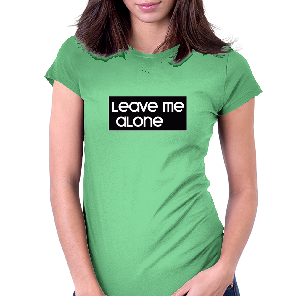 LEAVE ME ALONE Womens Fitted T-Shirt