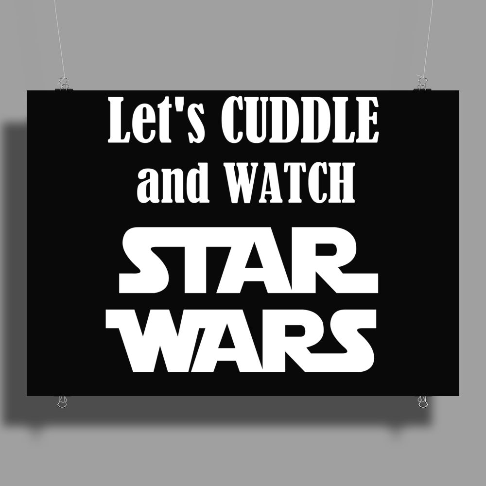 LET'S CUDDLE AND WATCH STAR WARS Poster Print (Landscape)