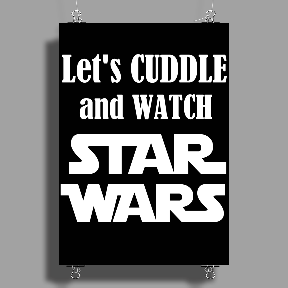LET'S CUDDLE AND WATCH STAR WARS Poster Print (Portrait)