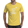 Let's Get High Mens T-Shirt