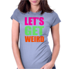 Let's Get Weird funny Womens Fitted T-Shirt