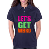 Let's Get Weird funny Womens Polo
