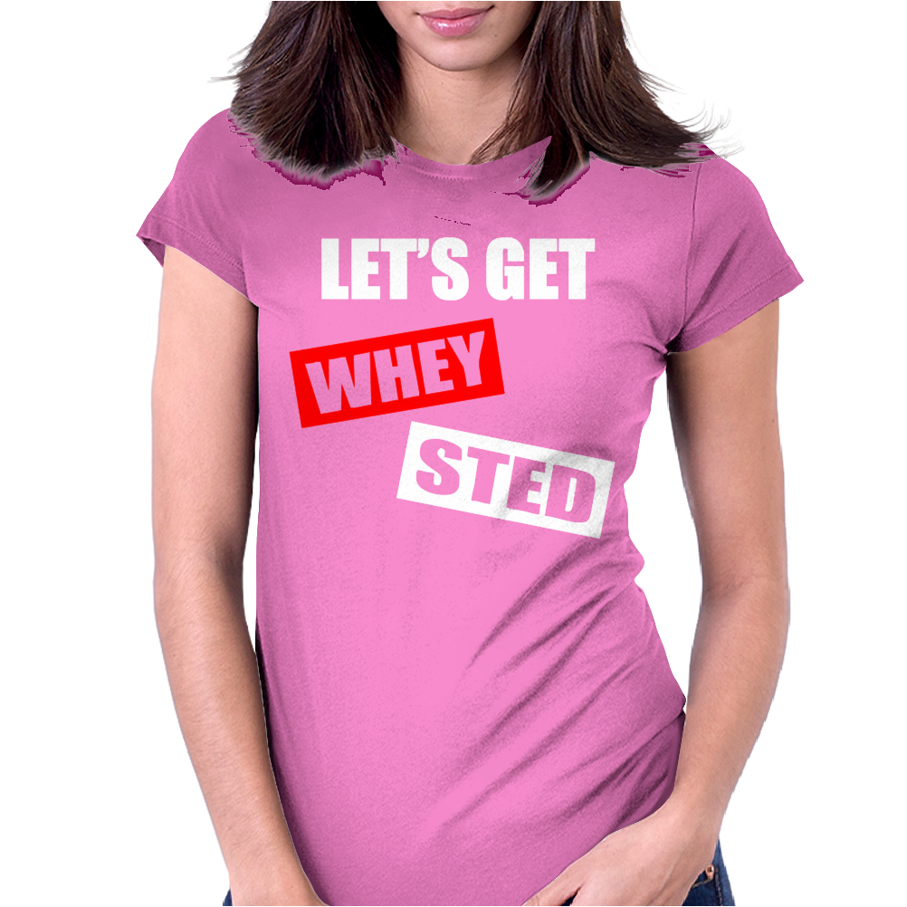 LET'S GET WHEY STED Womens Fitted T-Shirt