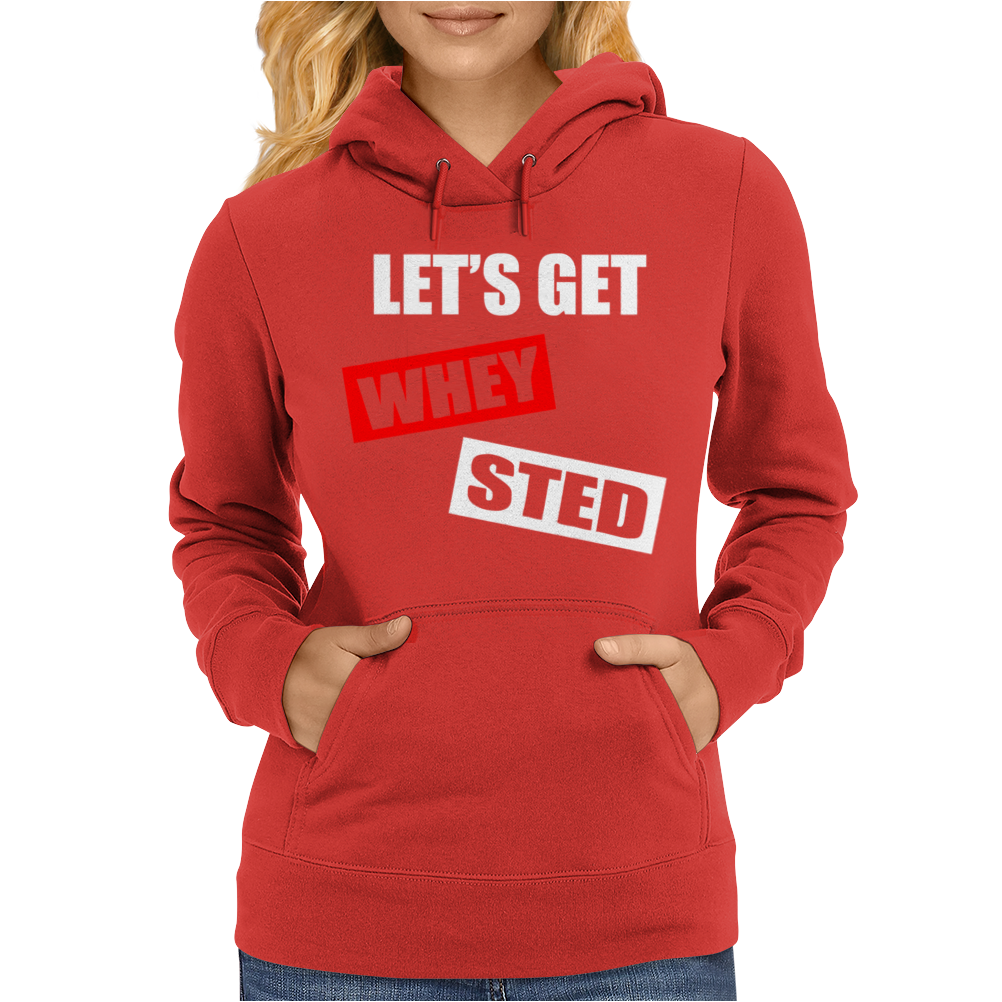 LET'S GET WHEY STED Womens Hoodie