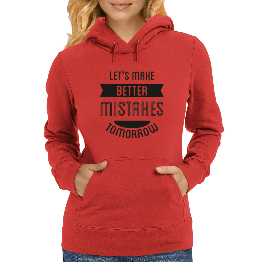 Let's make better mistakes tomorrow Womens Hoodie