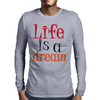 Life is a Dream Mens Long Sleeve T-Shirt