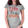 Life is a Dream Womens Fitted T-Shirt