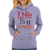 Life is a Dream Womens Hoodie