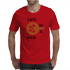 Life is a ride Mens T-Shirt