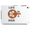 Life is a ride Tablet