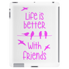 life is better with friends, birds twitter, pink Tablet