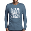 Life is Good When You Are Laugh Mens Long Sleeve T-Shirt