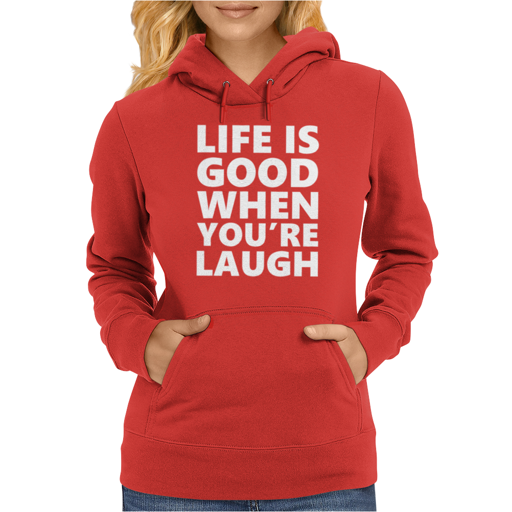 Life is Good When You Are Laugh Womens Hoodie