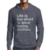 LIFE IS TOO SHORT TO WEAR BORING CLOTHES Mens Hoodie