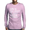 LIFE IS TOO SHORT TO WEAR BORING CLOTHES Mens Long Sleeve T-Shirt
