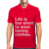 LIFE IS TOO SHORT TO WEAR BORING CLOTHES Mens Polo