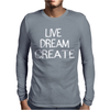 Live Dream Create Mens Long Sleeve T-Shirt