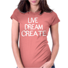 Live Dream Create Womens Fitted T-Shirt