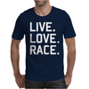 Live. Love. Race. Mens T-Shirt