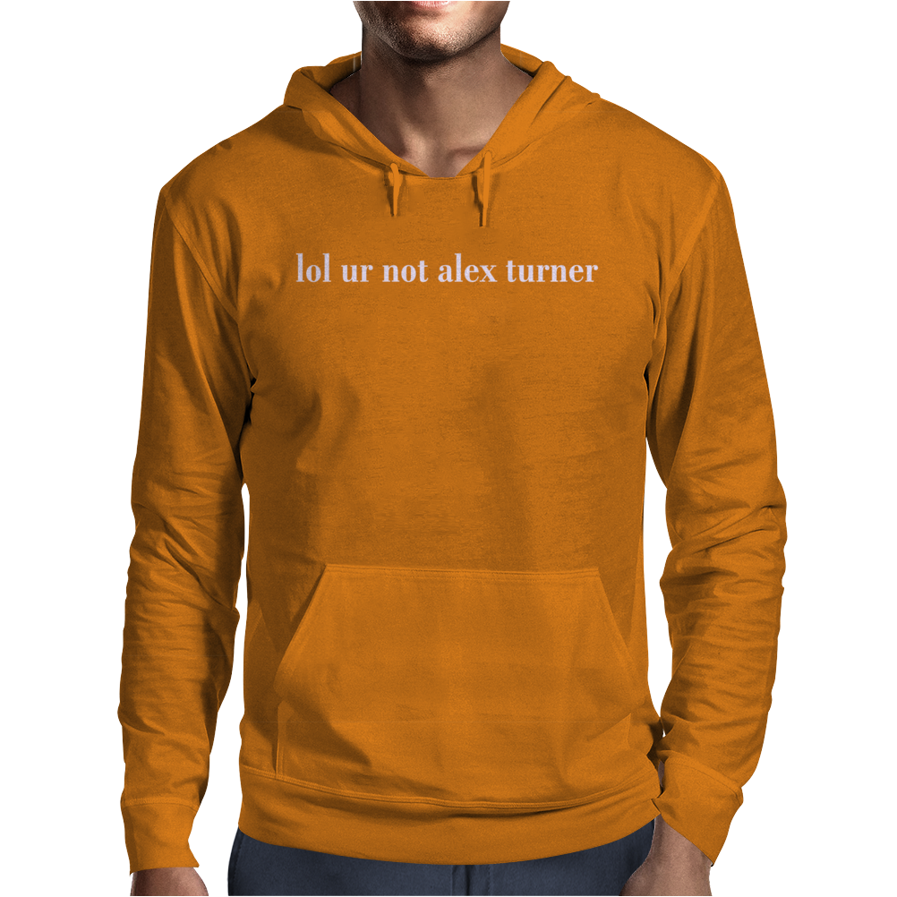 Lol Ur Not Alex Turner Mens Hoodie