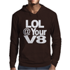 Lol @ Your V8 Mens Hoodie