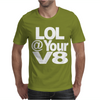 Lol @ Your V8 Mens T-Shirt