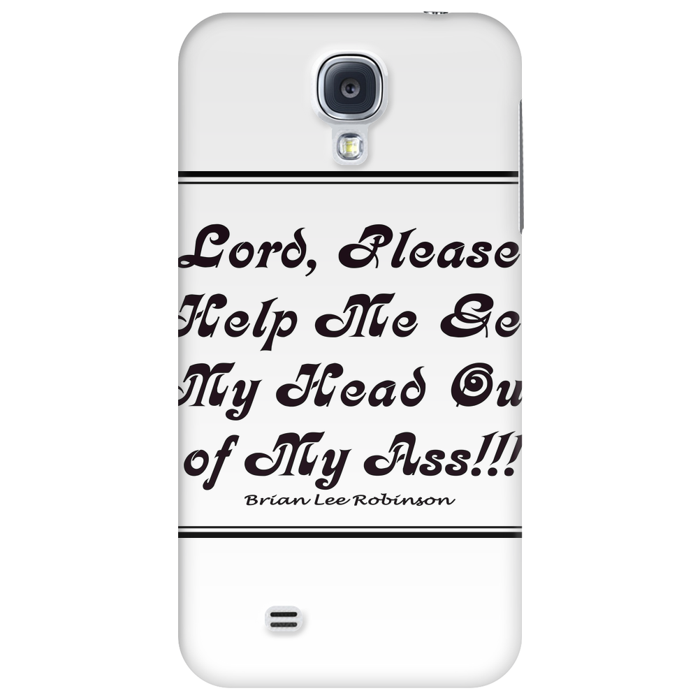 Lord Please Help Me Get My Head out of my Ass Phone Case