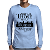 LOTR Not All Those Who Wander Are Lost Mens Long Sleeve T-Shirt