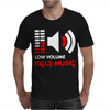 Low Volume kills Music Mens T-Shirt