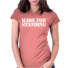 Made For Standing Womens Fitted T-Shirt