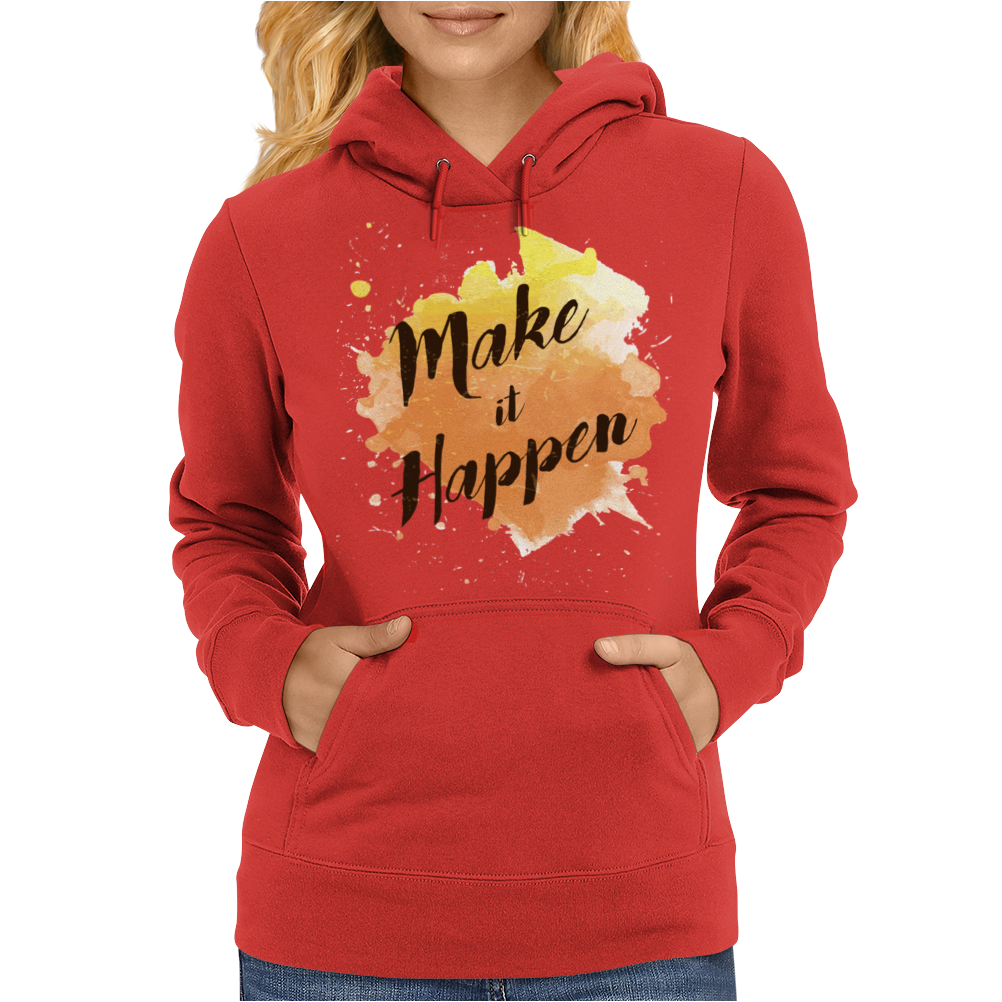 Make it happen Womens Hoodie