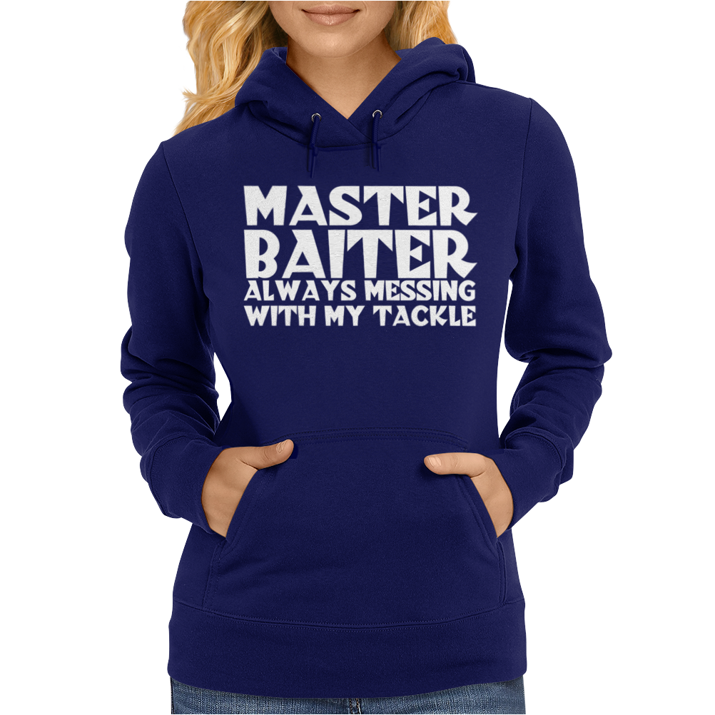 Master Baiter, always messing with my tackle Womens Hoodie