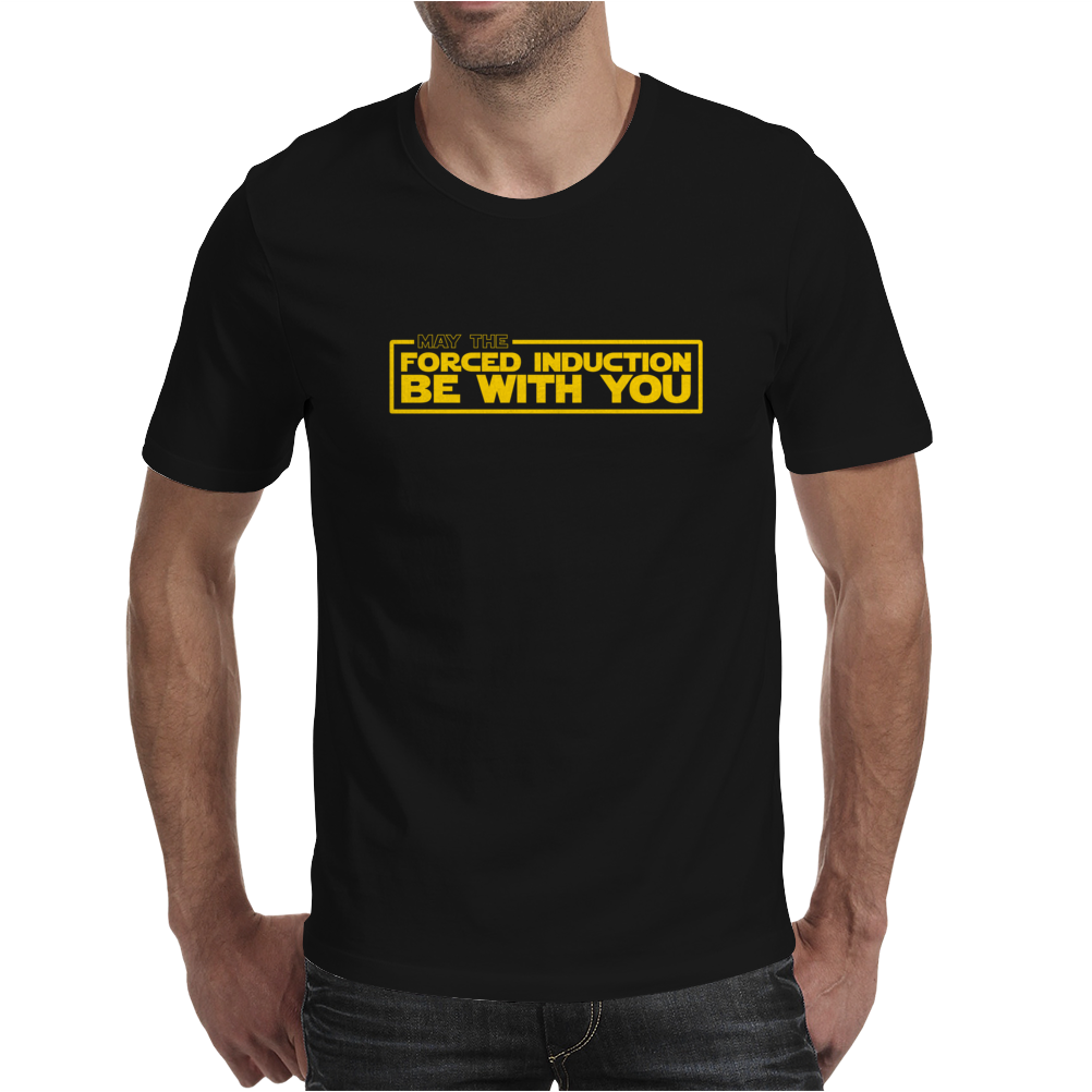 May the Forced Induction be With You Mens T-Shirt