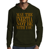 May the inertia not be with you Mens Hoodie