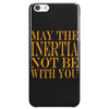 May the inertia not be with you Phone Case