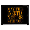 May the inertia not be with you Tablet (horizontal)
