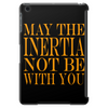 May the inertia not be with you Tablet (vertical)