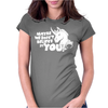 Maybe We Don't Believe In You Unicorn Womens Fitted T-Shirt