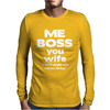 Me Boss You Wife Mens Long Sleeve T-Shirt