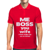 Me Boss You Wife Mens Polo