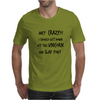Me, Crazy? I should get down off this uncorn and slap you Mens T-Shirt