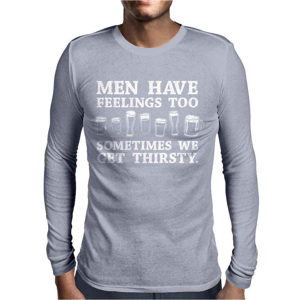 Men Have Feelings ... Thirsty Mens Long Sleeve T-Shirt