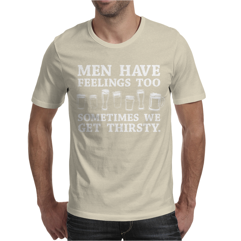 Men Have Feelings ... Thirsty Mens T-Shirt